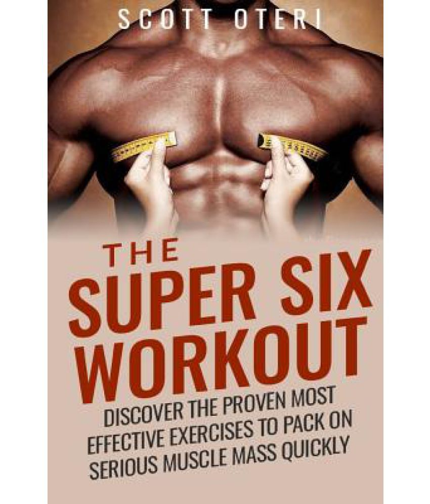 The Super Six Workout: Discover The Proven Best Exercises To Pack On Serious Muscle Mass Quickly  available at snapdeal for Rs.10000