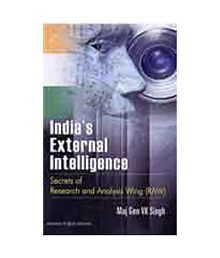 India's External Intelligence: Secrets Of Research And Analysis Wing [RAW]