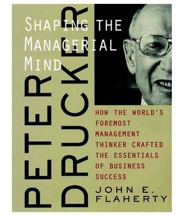 peter drucker 5 minds for the I often like to refer to the teachings of great business minds in this case, i'll point to a couple of quotes that have been attributed to the late management guru peter drucker.