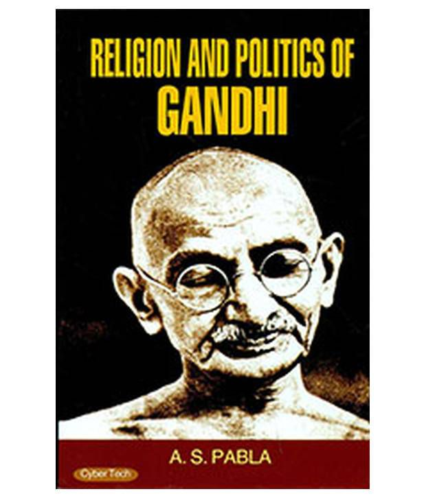 gandhian politics and religion in raja Gandhi's ideology-raja rao-moorthy in kanthapura he is very much influenced by the gandhian ideology politics, economics, religion, social life.
