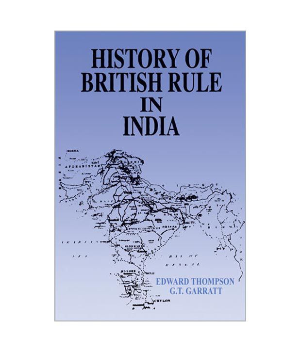 the history of the british rule in india 2015-8-1  though it is very difficult to pin point a single book on british rule in india out of the umpteens, however in my opinion the men who ruled india by philip mason is the best that i have come across till now.