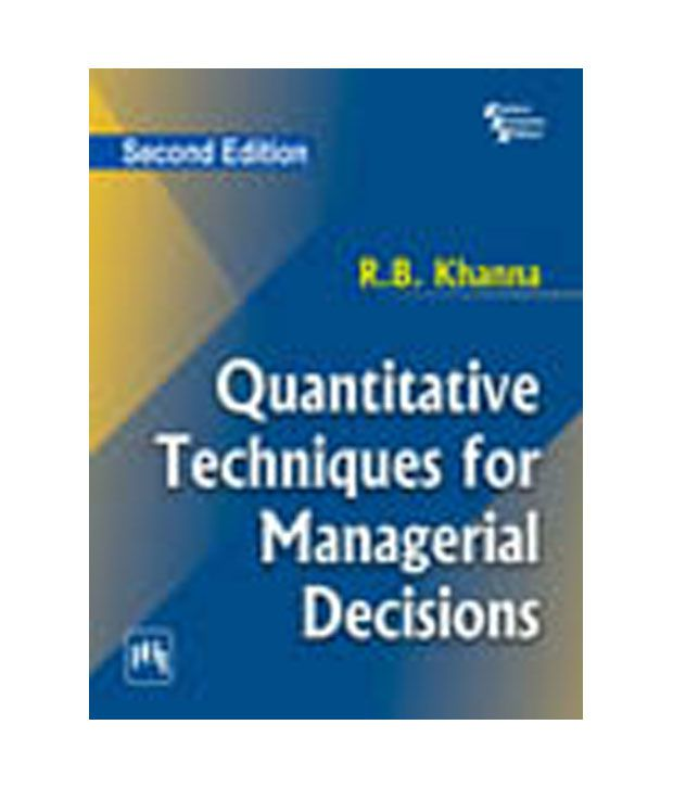 importance of quantitative techniques in managerial Quantitative techniques in business, management and finance: a case-study approach - crc press book.