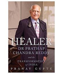 HEALER : DR PRATHAP CHANDRA REDDY and THE TRANSFORMATION OF INDIA