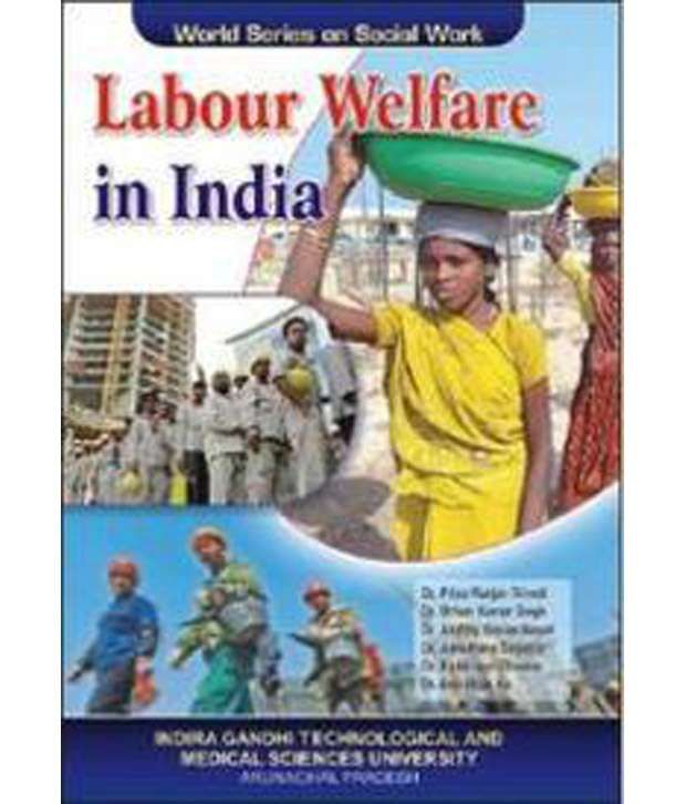 review of literature on labour welfare Discuss social security and labour welfare in india: a review within the final 100 mark project forums,  i need review of literature for labour welfarepls send it.