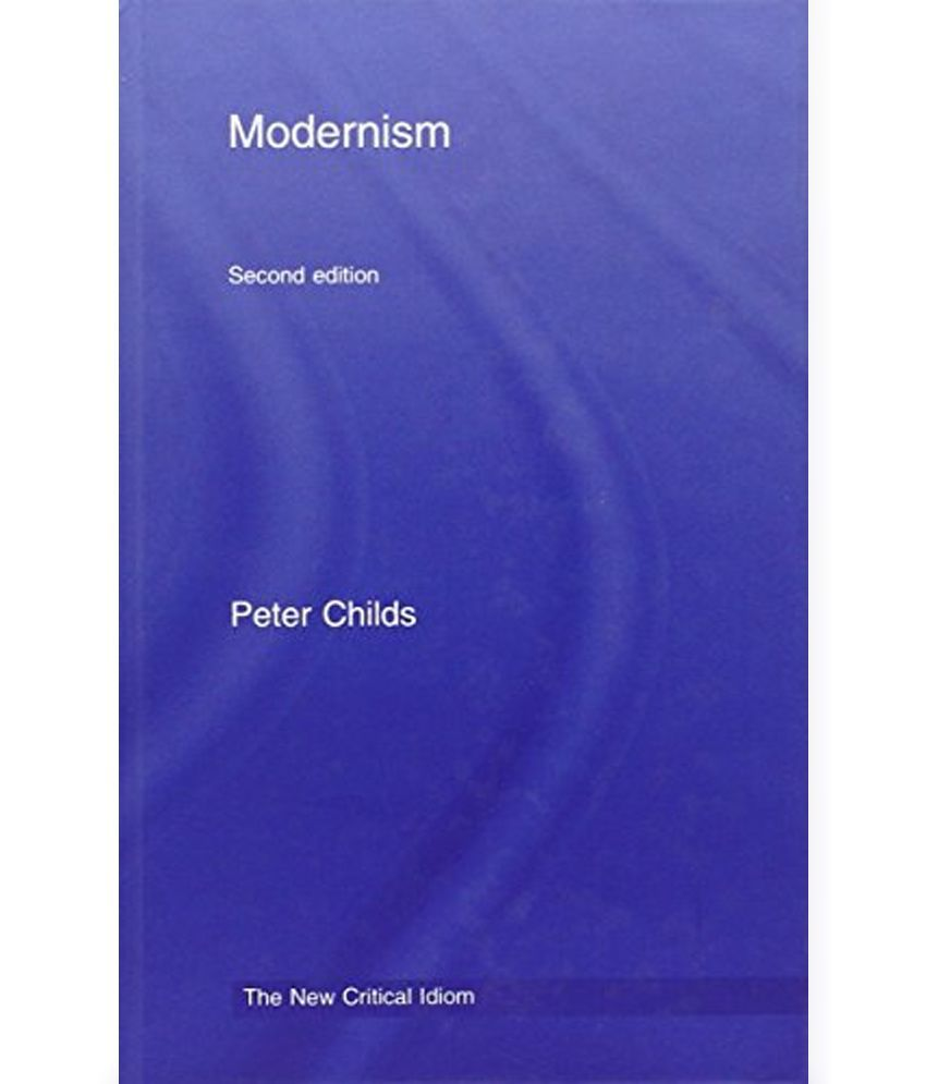 peter child modernism Peter childs: modernism introduction answering the question: what is modernism definitions romance: in medieval literature, verse narrative [recounts] the.