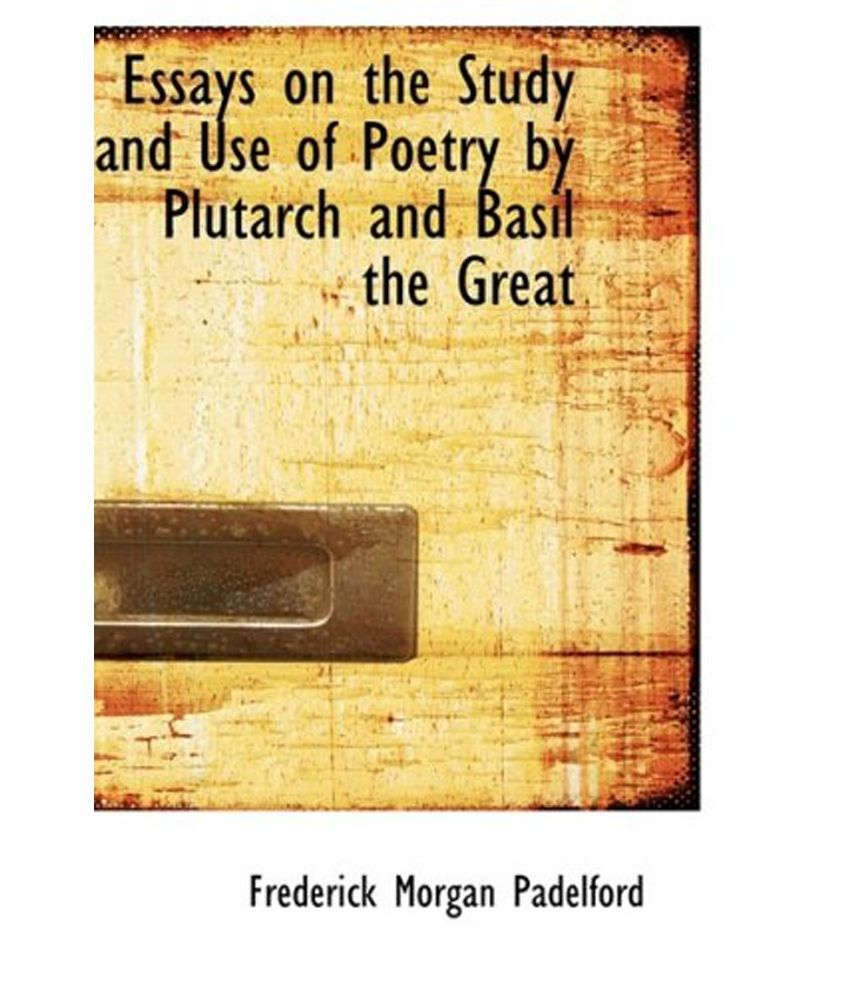 essays on the study and use of poetry by plutarch and basil the essays on the study and use of poetry by plutarch and basil the great