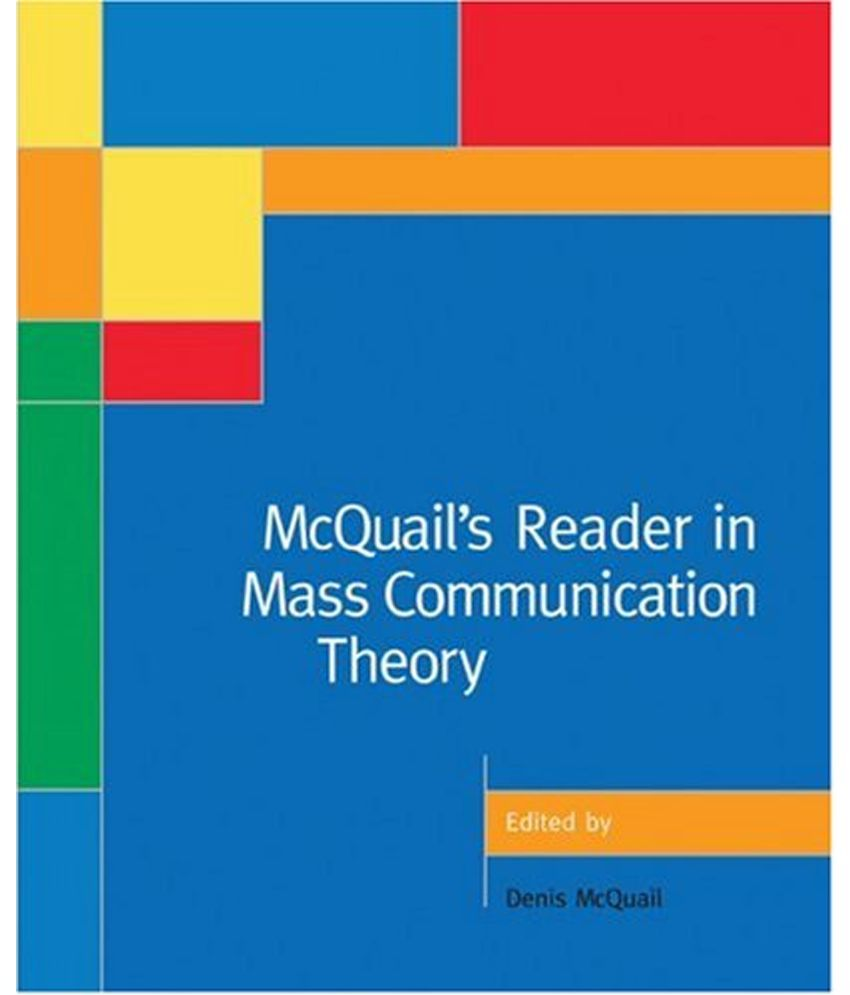 mcquails communications theory Communication scholars denis mcquail and mcquail makes special mention in mass communication theory of the mcquails's mass communication theory.