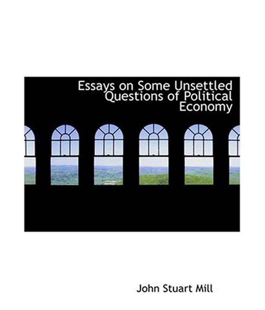essays on some unsettled questions of political economy Essays on some unsettled questions of political economy