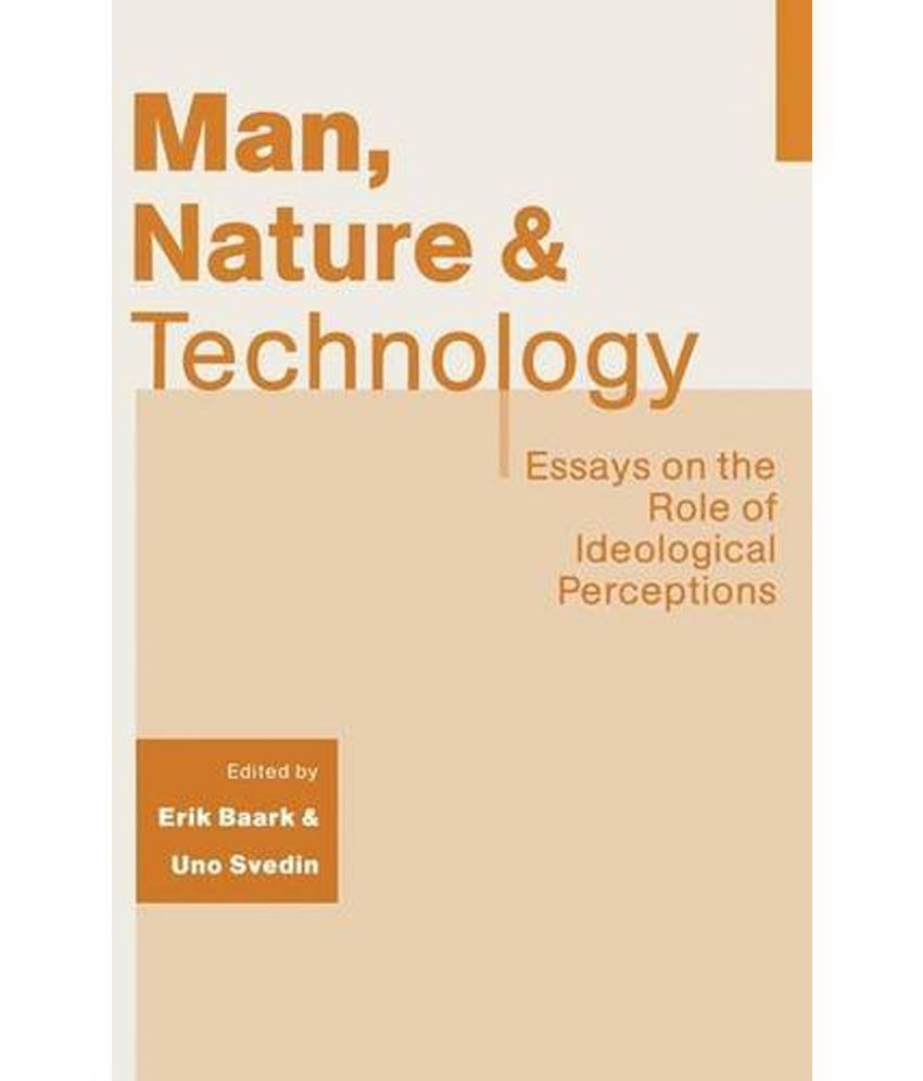 man nature and technology essays on the role of ideological man nature and technology essays on the role of ideological perceptions