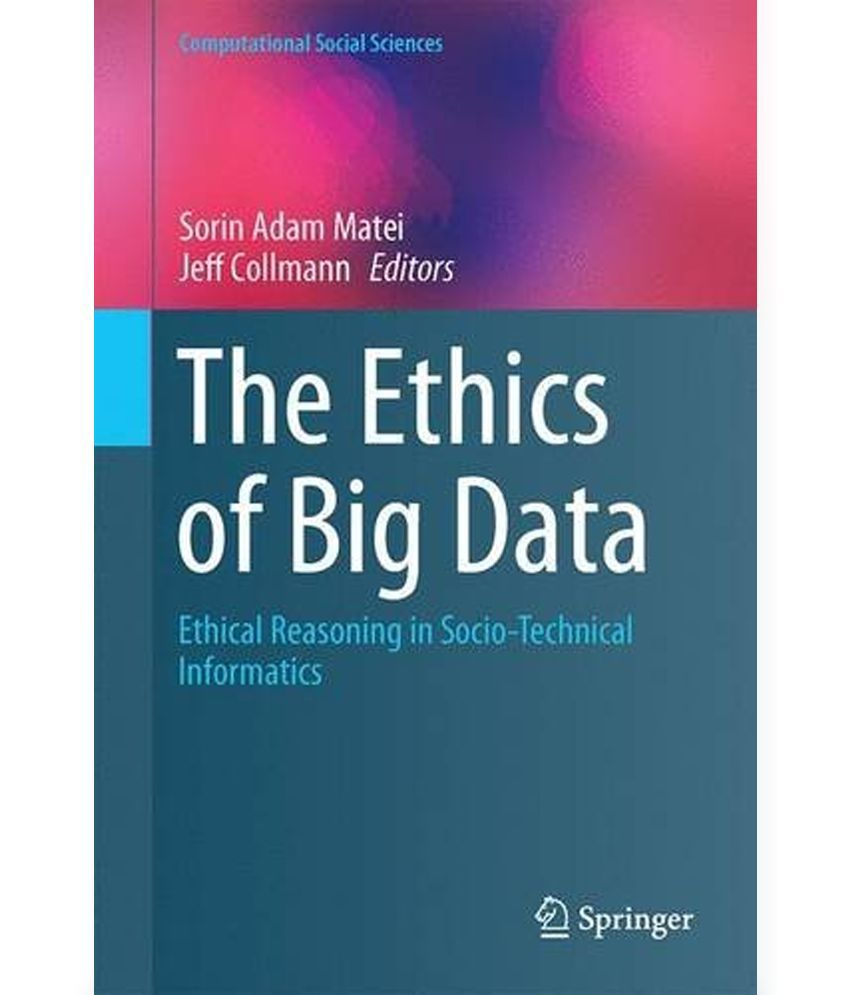 ethics of big data Business ethics and big data big data's big problem: little talent (29/04/2012) despite the great popularity of 'big data' in the business world, the.