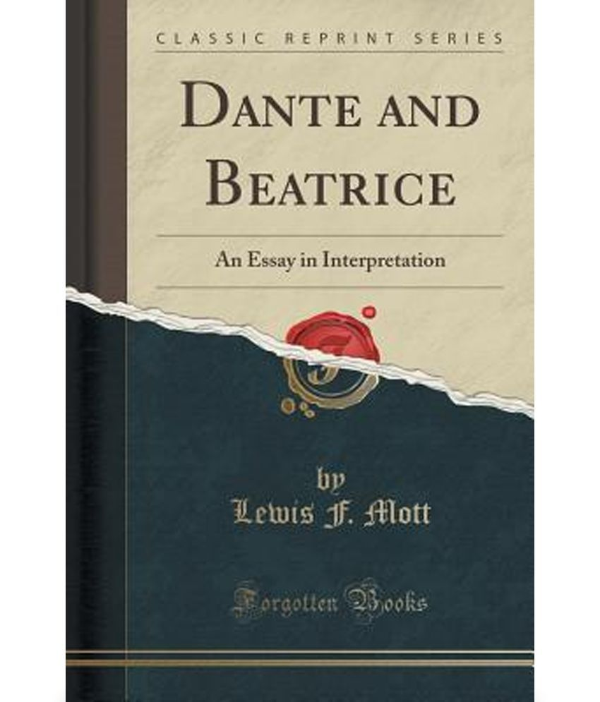 dante and beatrice an essay in interpretation classic reprint dante and beatrice an essay in interpretation classic reprint
