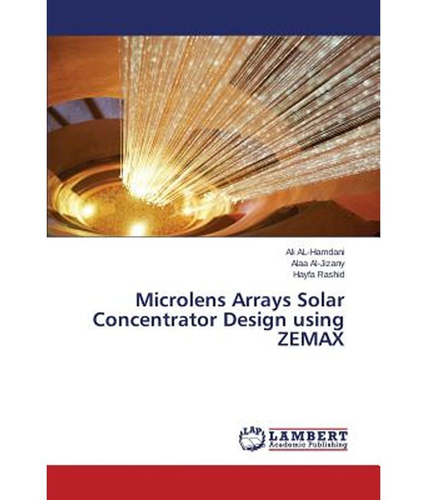Microlens Arrays Solar Concentrator Design Using Zemax