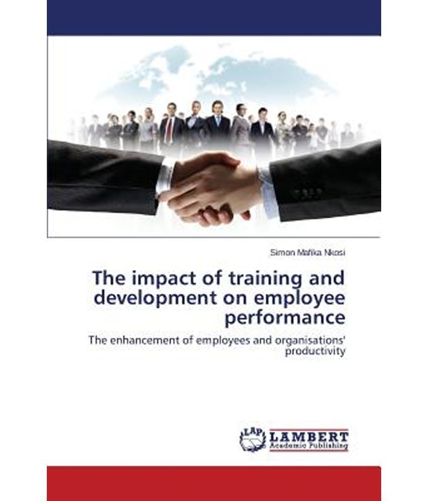 the effect of training and development Major challenges to the effective management of human resource training and development activities  communication skills, language and culture have any effect on employees' transfer of learning previous research on the transfer of learning has indeed shown that as well as physical and social factors.