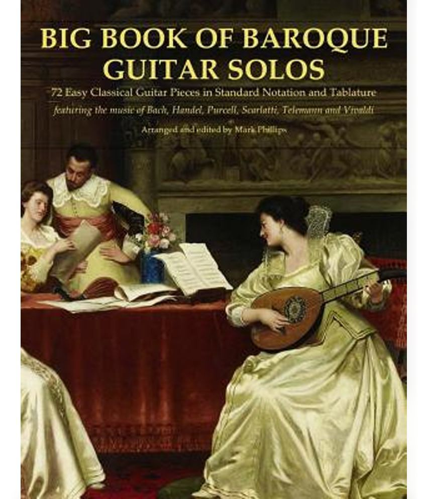 Big Book of Baroque Guitar Solos: 72 Easy Classical Guitar Pieces in  Standard Notation and Tablature, Featuring the Music of Bach, Handel,  Purcell, Te