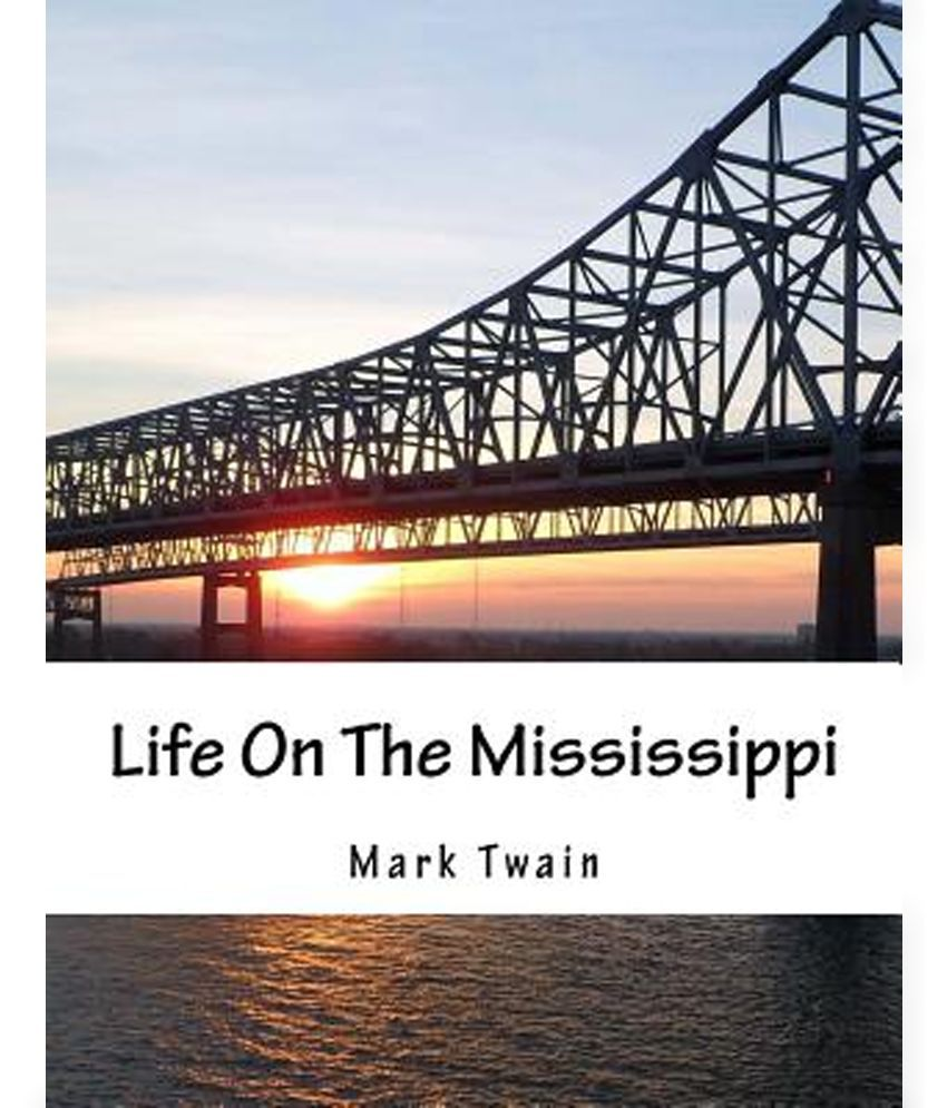 an overview of the life on the mississippi by mark twain