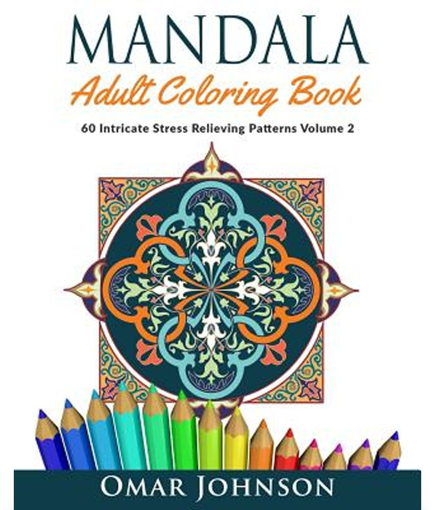 Mandala Adult Coloring Book 60 Intricate Stress Relieving Patterns Volume 2