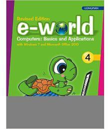 E-World 4 (Revised Edition): Computers: Basics And Applications, 2/E (Pb)