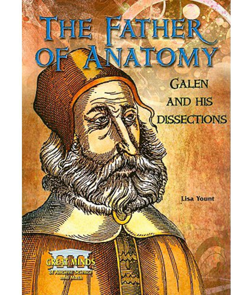 The Father Of Anatomy Galen And His Dissections Buy The Father Of