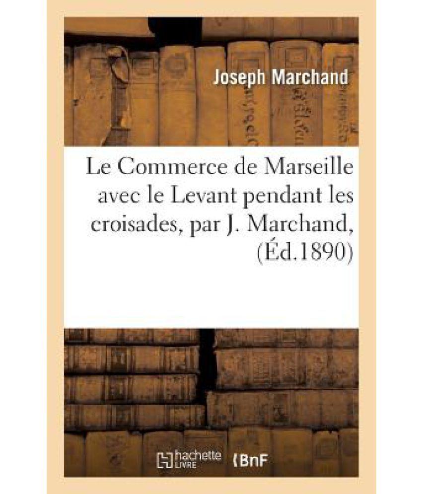 Le Commerce De Marseille Avec Le Levant pendant Les Croisades, Par J. Marchand,  available at snapdeal for Rs.19