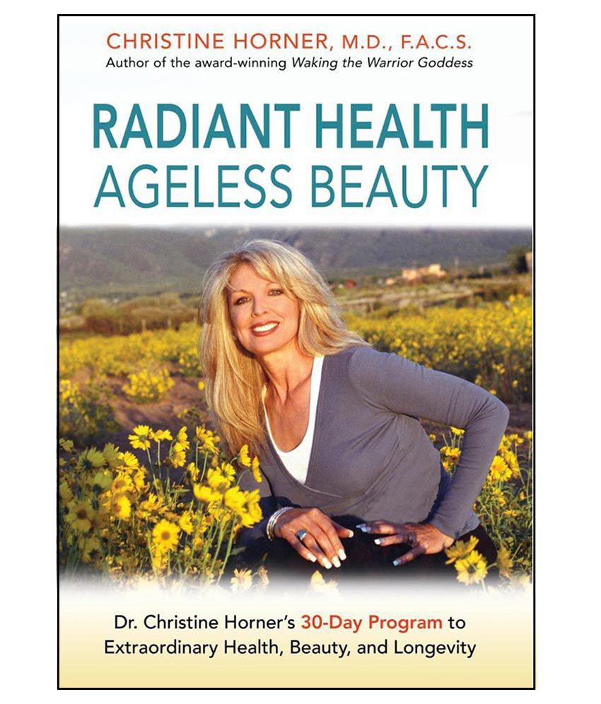 Radiant Health Ageless Beauty: Dr. Christine Horner's 30 ...
