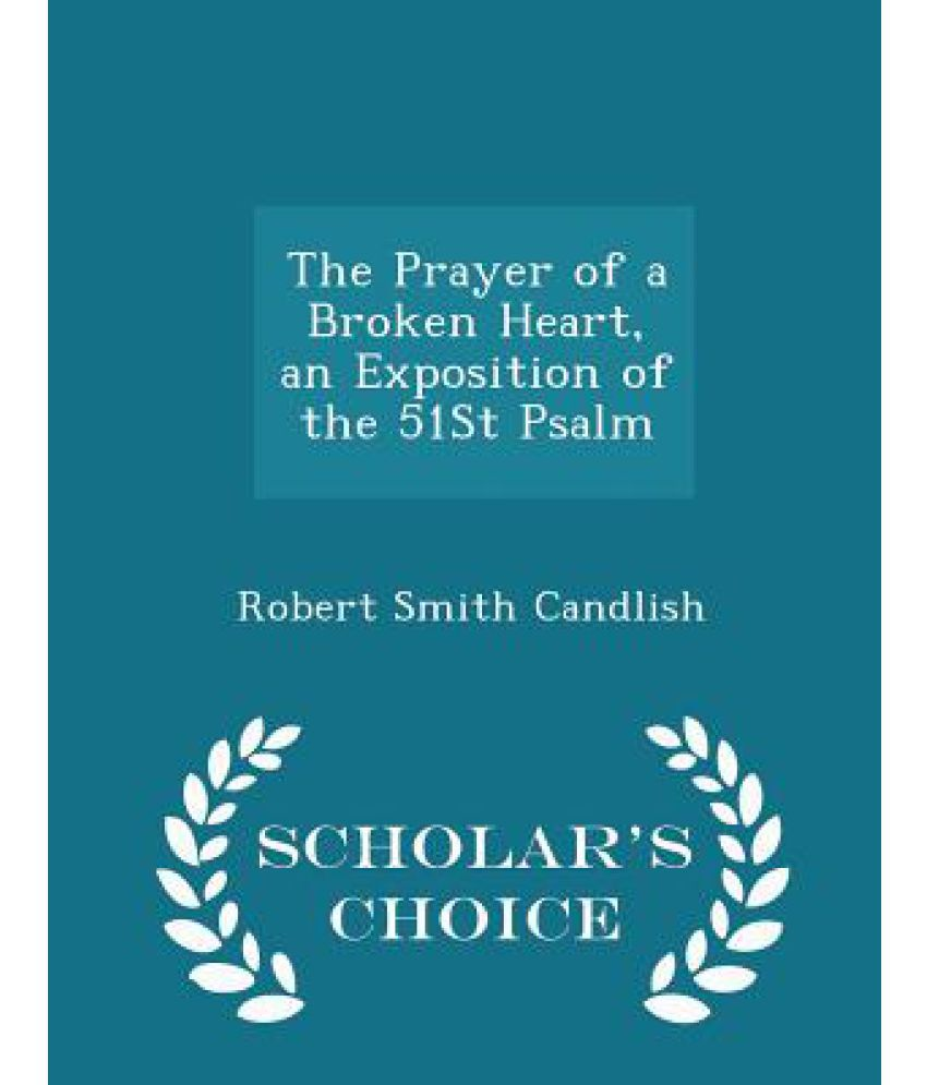 The Prayer of a Broken Heart, an Exposition of the 51st Psalm - Scholar's  Choice Edition