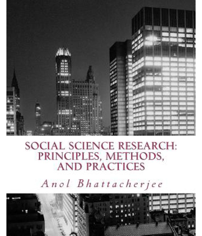 social science research principles methods and Social science research: principles, methods, and practices by anol bhattacherjee.