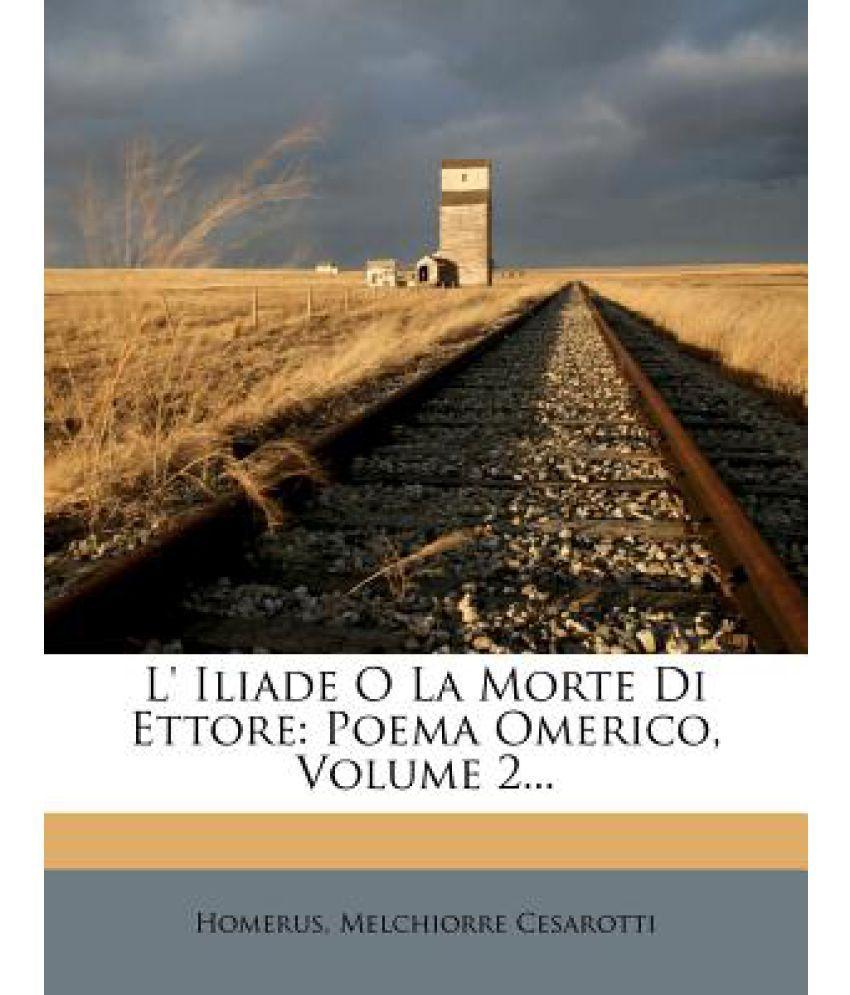L Iliade O La Morte Di Ettore Poema Omerico Volume 2 Buy L