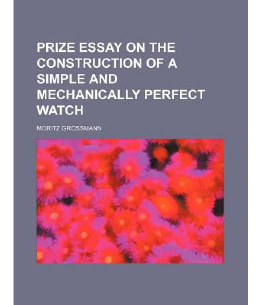 prize essay on the construction of a simple and mechanically prize essay on the construction of a simple and mechanically perfect watch