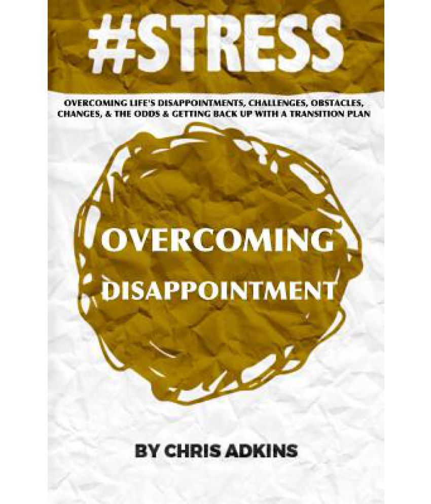 #Stress: Overcoming Life's Disappointments, Challenges, Obstacles, Changes,  and the Odds and Getting Back Up with a Transition
