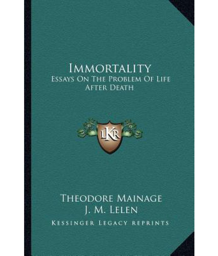 immortality essays on the problem of life after death buy immortality essays on the problem of life after death