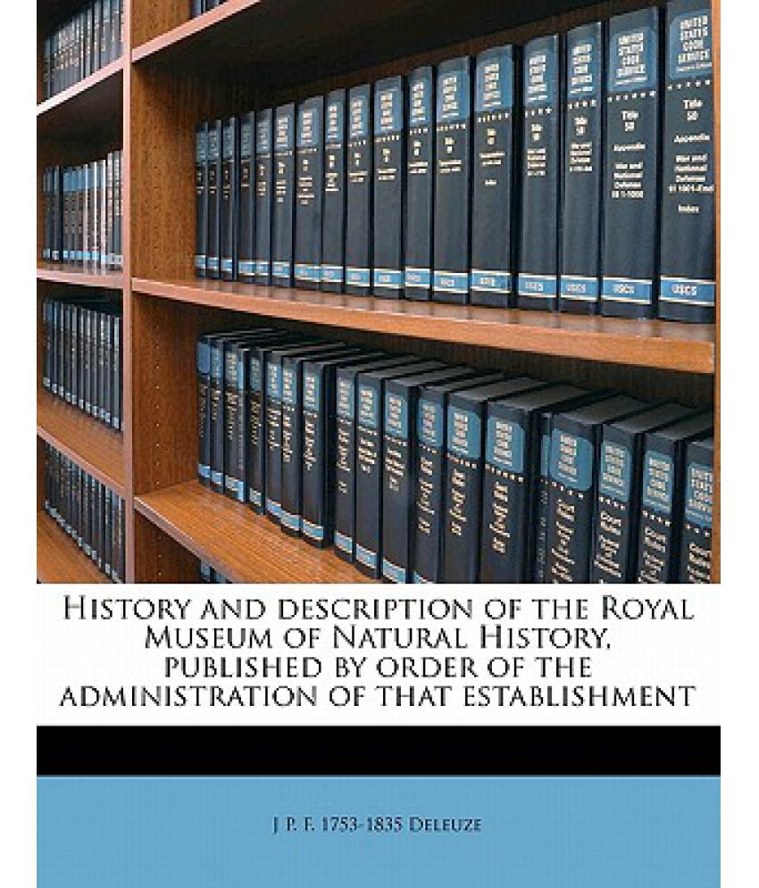 History and Description of the Royal Museum of Natural History, Published by Order of the Administration of That Establishment Volume 2