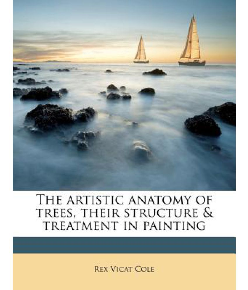 The Artistic Anatomy Of Trees Their Structure Treatment In