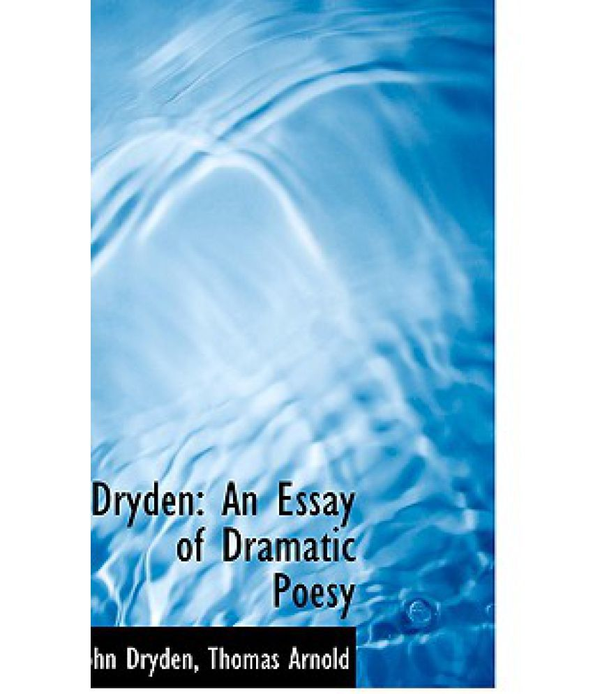 john dryden an essay of dramatic poesy text essay an essay of dramatic poetry john dryden 91 121 113 106