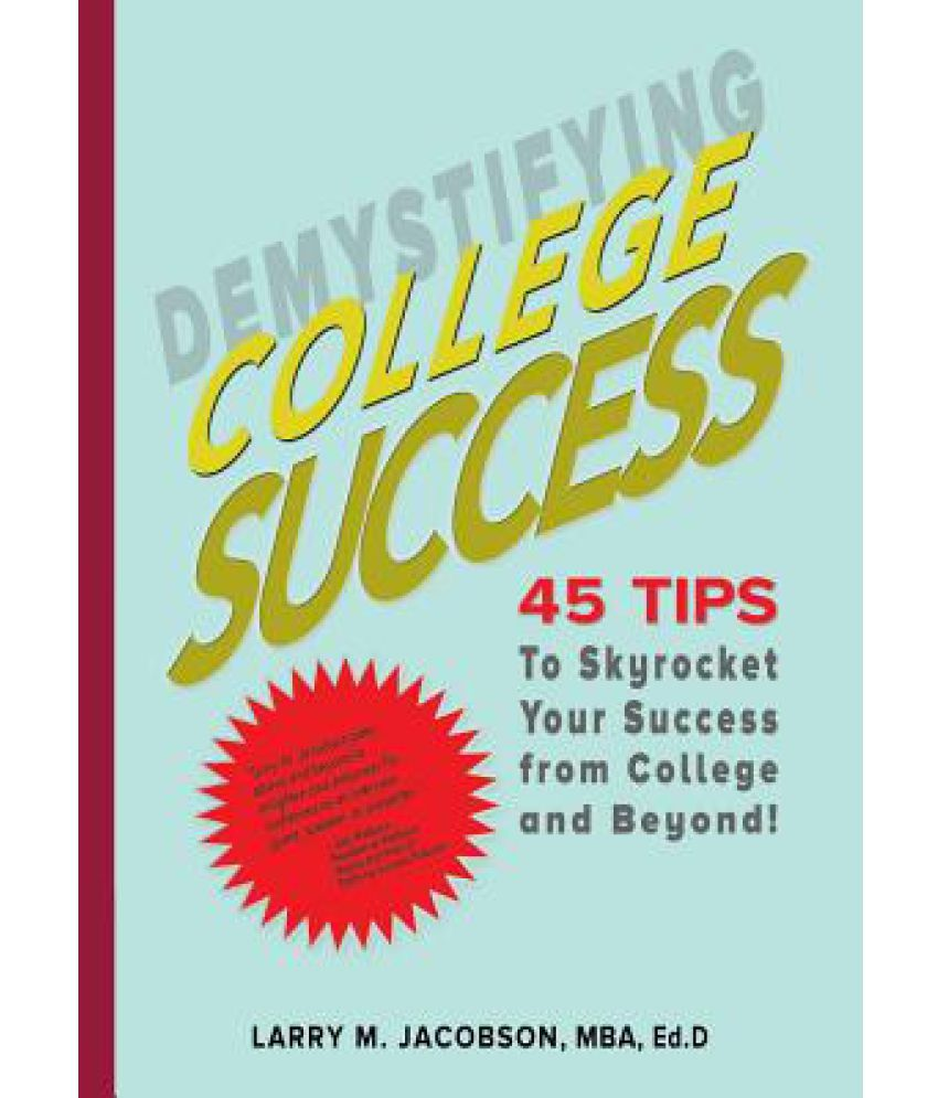 demystifying college success tips to skyrocket your success demystifying college success 45 tips to skyrocket your success from college and beyond