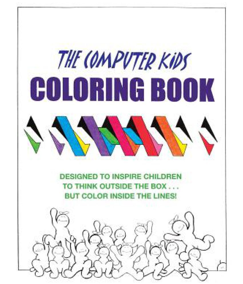 The Computer Kids Coloring Book: Designed to Inspire Children to ...