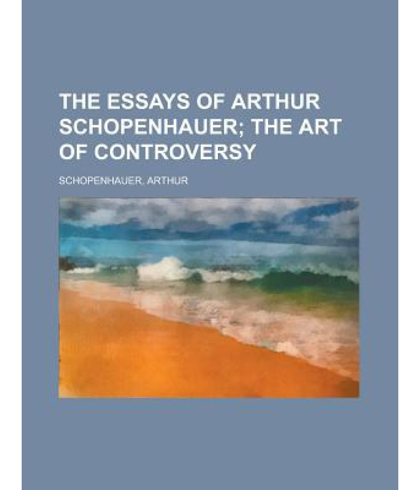 essays of arthur schopenhauer One of the greatest philosophers of the nineteenth century, schopenhauer (1788-1860) believed that human action is determined not by reason but by 'will' - the blind and irrational desire for physical existence.