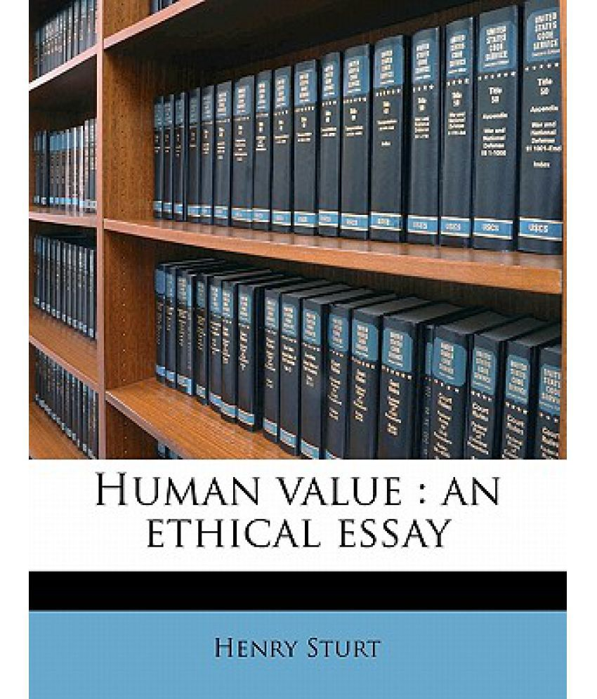 human value an ethical essay buy human value an ethical essay human value an ethical essay