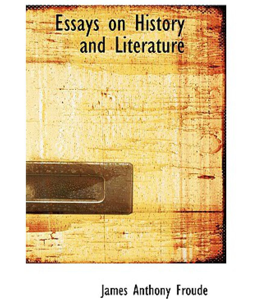 essays on history and literature buy essays on history and essays on history and literature