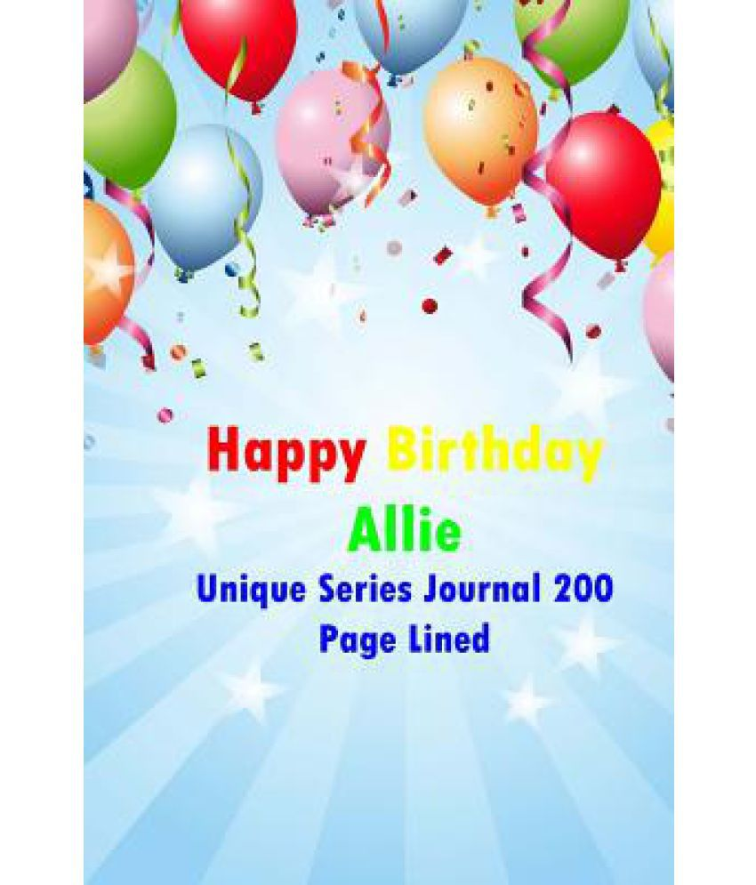 Happy Birthday Allie: Unique Series Journal 200 Page Lined