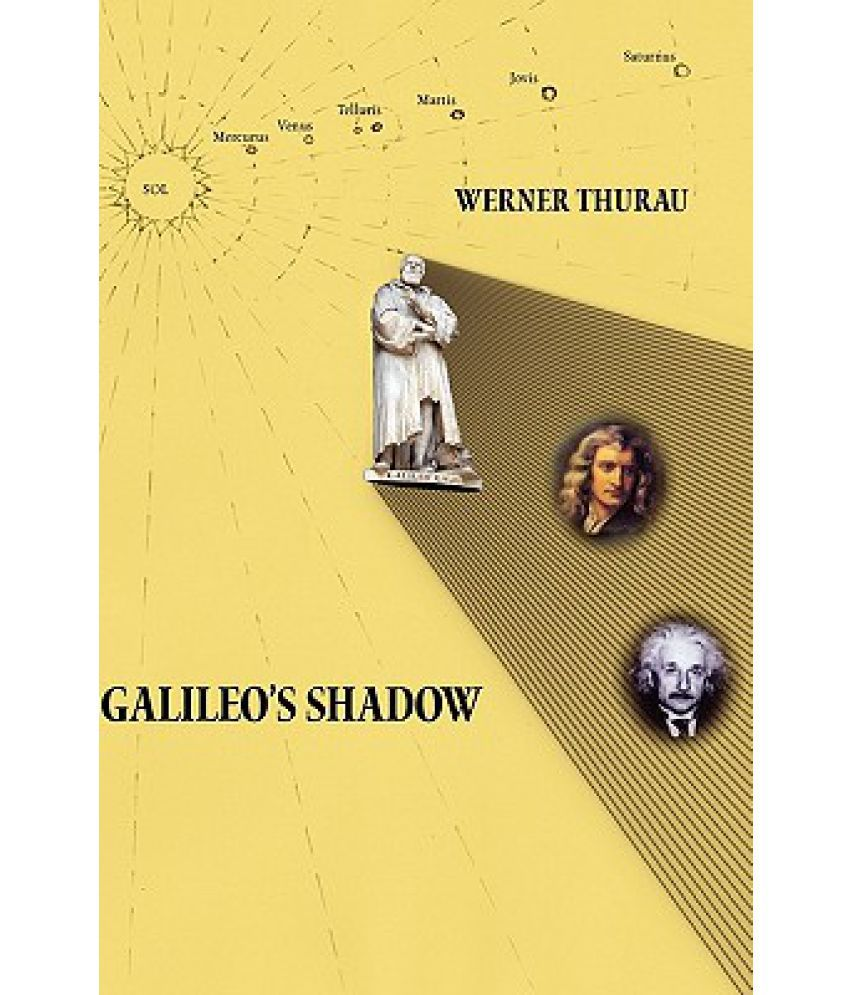 Galileos Shadow Thoughts On Physics After Scientific Determinism Galileo S Shadow Thoughts On SDL  Ce