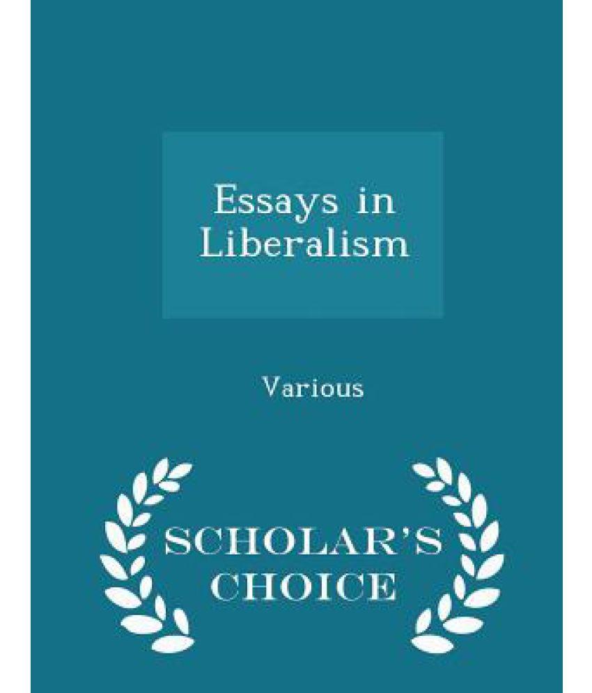 essays on liberalism The liberalism/conservatism of edmund burke and f a hayek:  24 chandran kukathas, hayek and modern liberalism (oxford: clarendon press, 1989), 97.