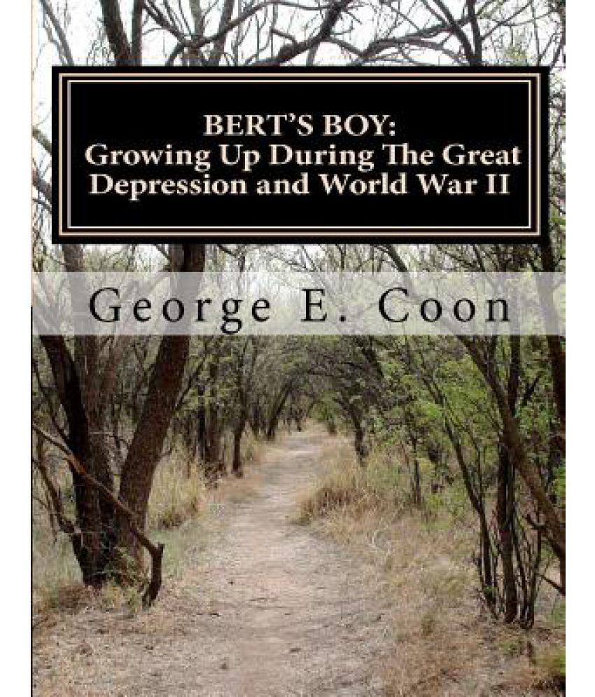Berts Boy: Growing Up During The Great Depression and World War II