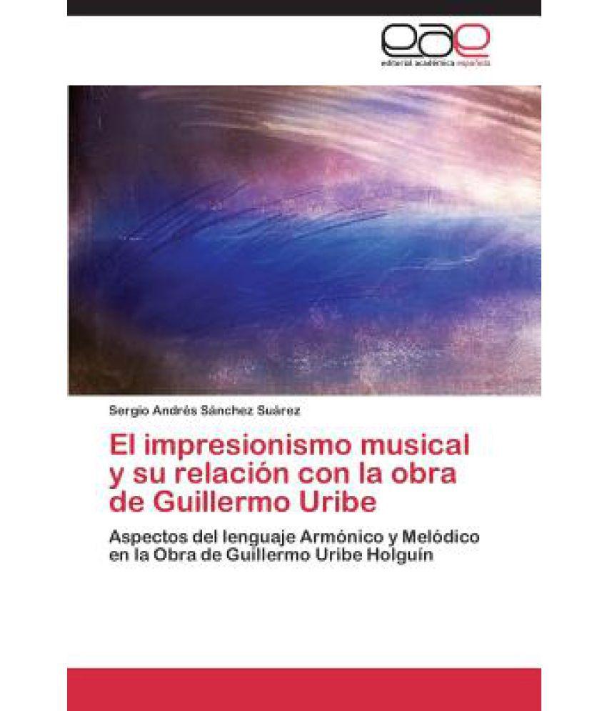 Impresionismo Musical Y Su Relacion Con La Obra De Guillermo Uribe  available at snapdeal for Rs.6527