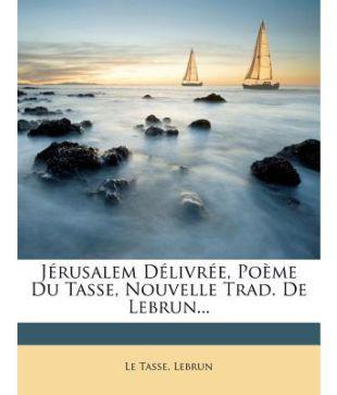Jerusalem Delivree Poeme Du Tasse Nouvelle Trad De Lebrun