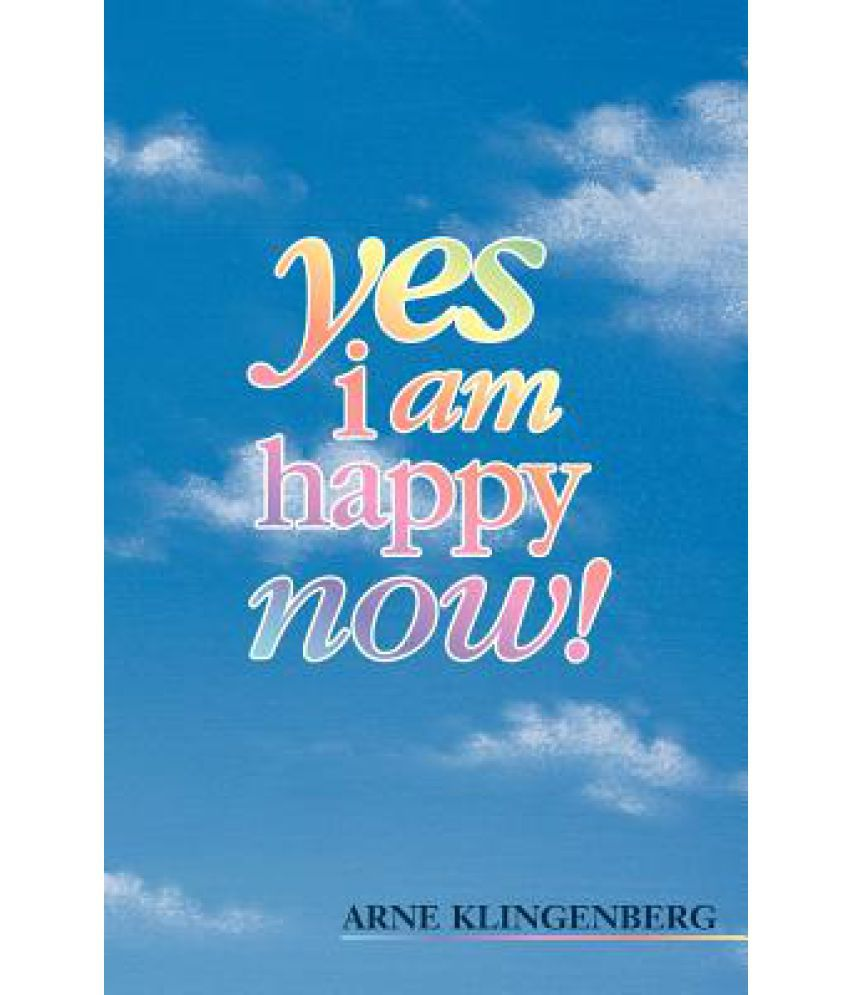 Yes I Am Happy Now!: Buy Yes I Am Happy Now! Online at Low Price in India on Snapdeal