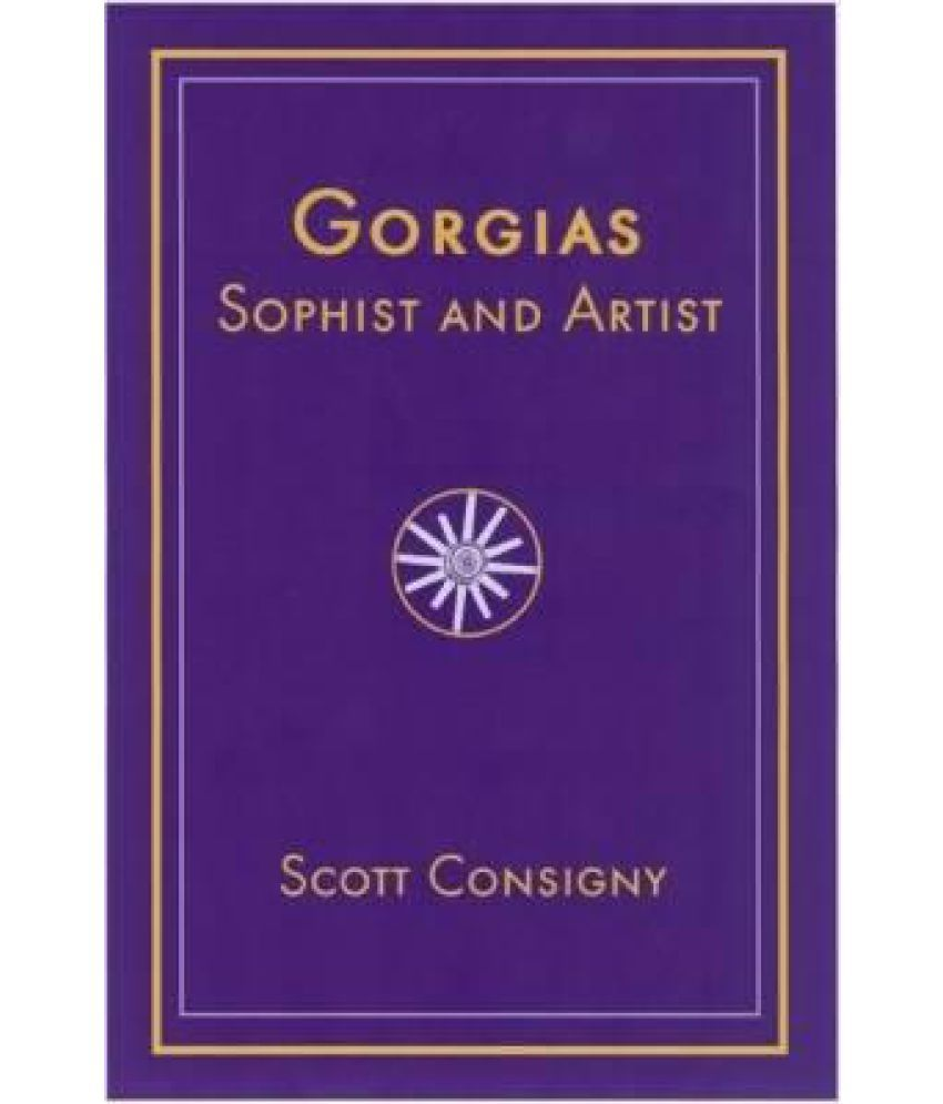 gorgias the father of sophistry essay In this essay, i propose a reading of the gorgias from a somewhat different, but complementary, angle i will propose that the gorgias has an underlying theme that is also strikingly modern: the nature of the self.