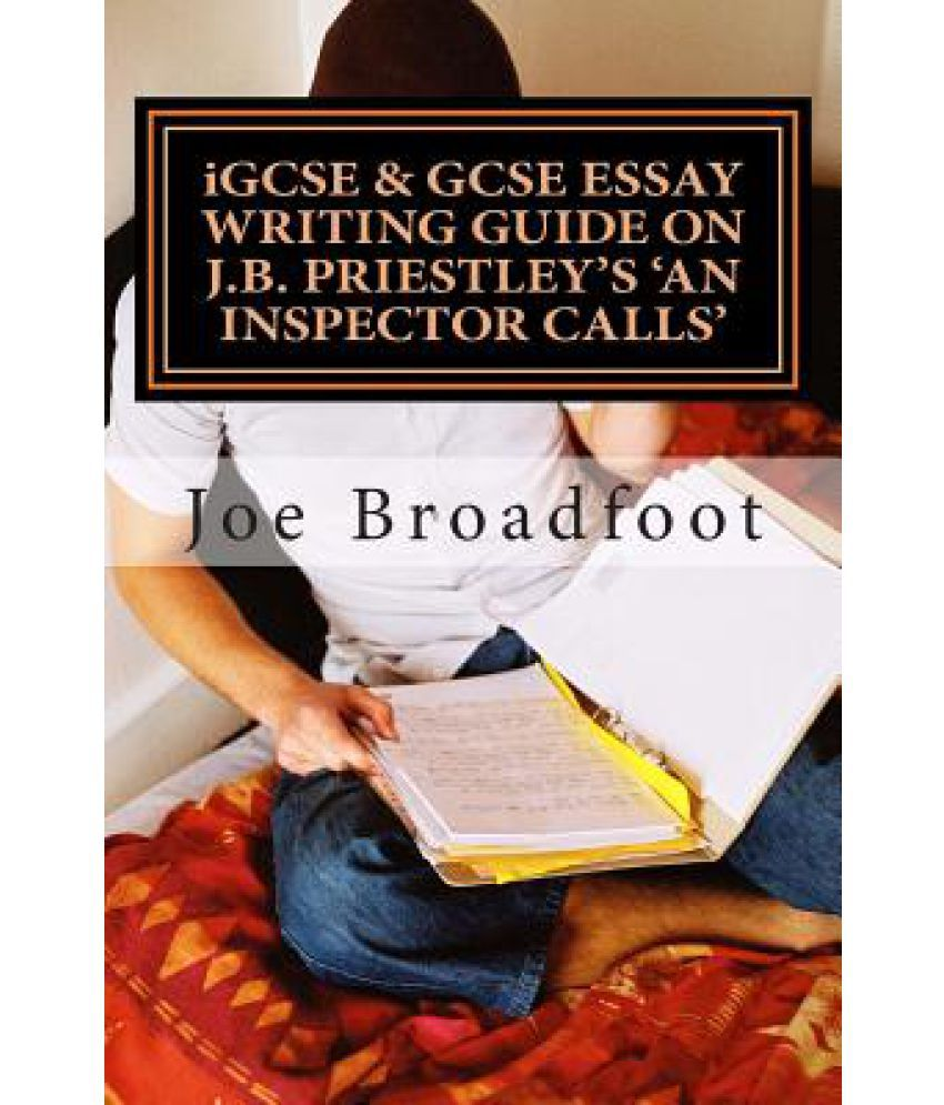gcse essay igcse gcse essay writing guide on j b priestley s an  igcse gcse essay writing guide on j b priestley s an inspector igcse gcse essay writing guide