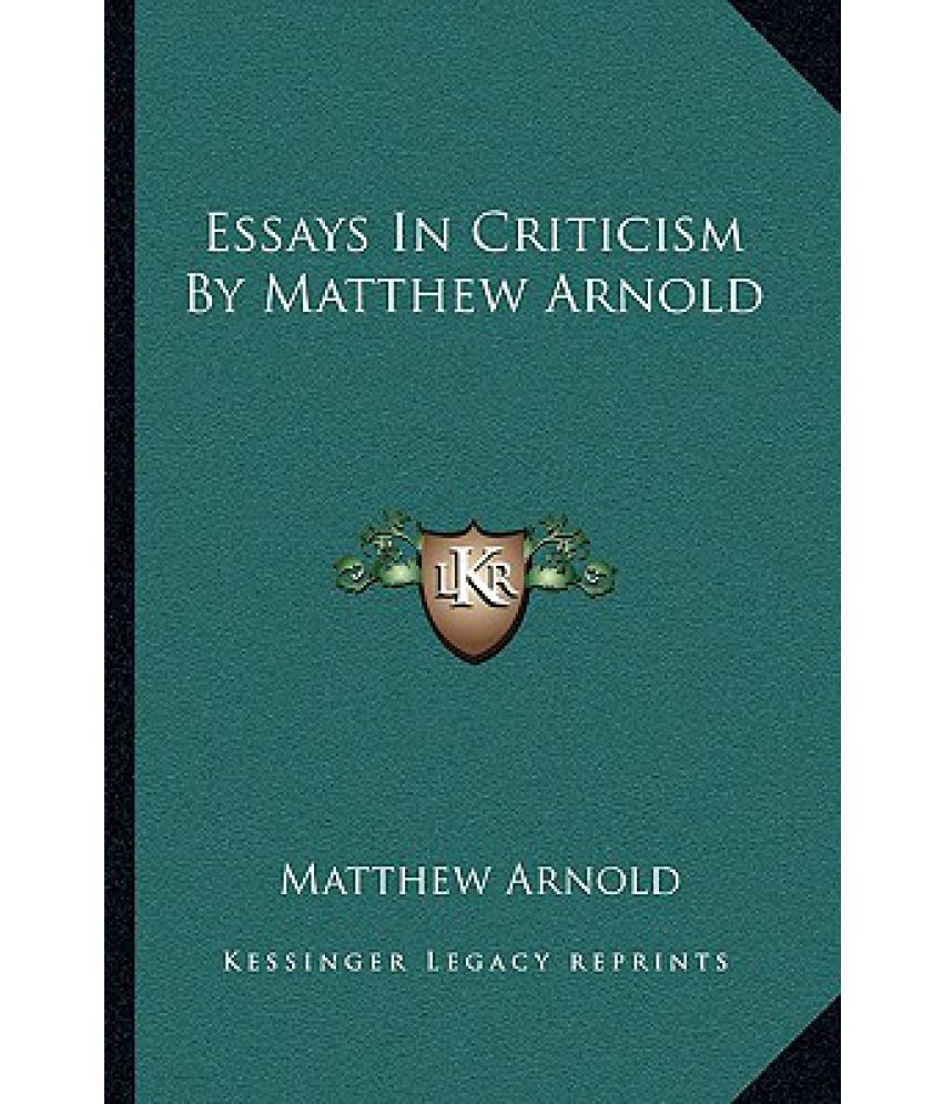 essays in criticism by matthew arnold buy essays in criticism by essays in criticism by matthew arnold