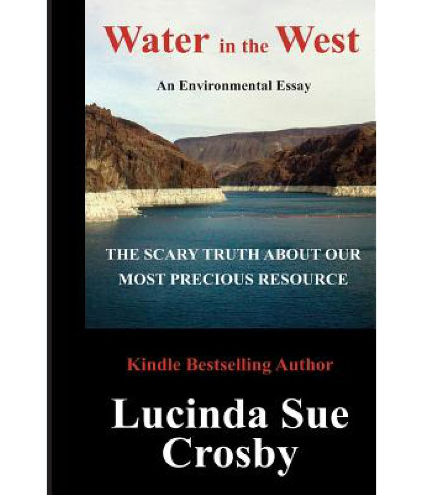 water in the west the scary truth about our most precious water in the west the scary truth about our most precious resource an environmental essay