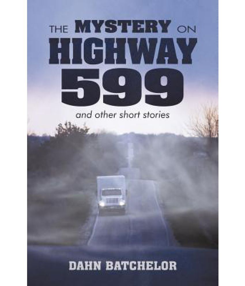 The Mystery on Highway 599 and Other Short Stories